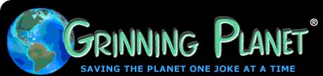 Helping the environment one joke at a time, Grinning Planet. Click to go to home page.