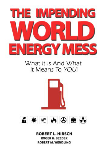 book cover for The Impending World Energy Mess, by Robert Hirsch, Roger Bezdek, Robert Wendling, 10/1/2010