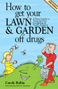 book cover for How to Get Your Lawn and Garden Off Drugs: A Basic Guide To Pesticide Free Gardening in North America, by Carole Rubin, 3/12/2003; click to view on Amazon dot com