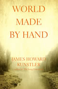 book cover for World Made by Hand, by James Howard Kunstler, 2/11/2008